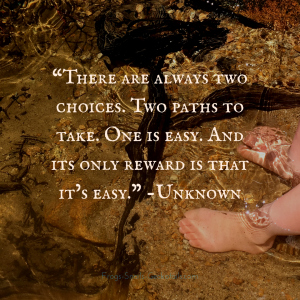 Quote There are always two choices Two Paths to take